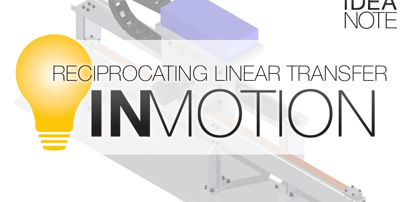 Video: IN Motion – Reciprocating Linear Transfer System