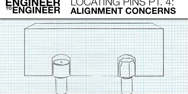 E2E Video: Locating Pins Pt. 4 – Alignment Concerns